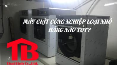 Mua máy giặt công nghiệp loại nhỏ hãng nào tốt