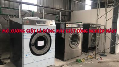 mở xưởng giặt là dùng máy giặt công nghiệp nào